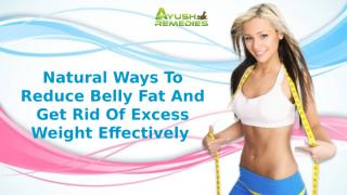 Natural Ways To Reduce Belly Fat And Get Rid Of Excess Weight Effectively.pptx