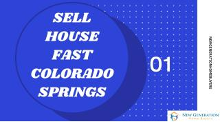 Sell House Fast Colorado Springs  - New Generation Home Buyers.pptx