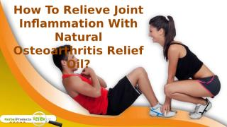 How To Relieve Joint Inflammation With Natural Osteoarthritis Relief Oil.pptx