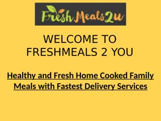 Healthy and Fresh Home Cooked Family Meals with Fastest Delivery Services.pptx